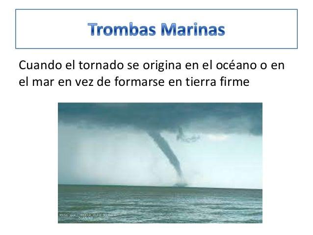 Cuando el tornado se origina en el océano o en el mar en vez de formarse en tierra firme