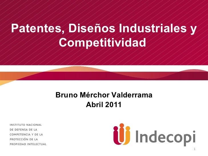 Patentes, Diseños Industriales y Competitividad  Bruno Mérchor Valderrama Abril 2011