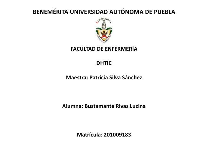 BENEMÉRITA UNIVERSIDAD AUTÓNOMA DE PUEBLA           FACULTAD DE ENFERMERÍA                     DHTIC         Maestra: Patr...