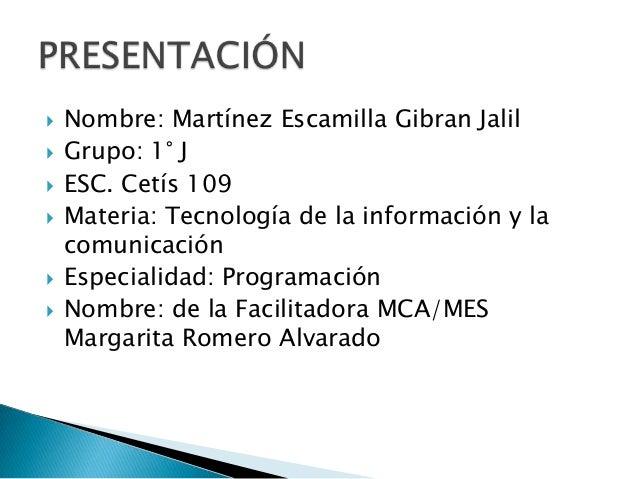  Nombre: Martínez Escamilla Gibran Jalil  Grupo: 1° J  ESC. Cetís 109  Materia: Tecnología de la información y la comu...