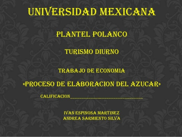 UNIVERSIDAD MEXICANA          PLANTEL POLANCO              TURISMO DIURNO           TRABAJO DE ECONOMIA«PROCESO DE ELABORA...