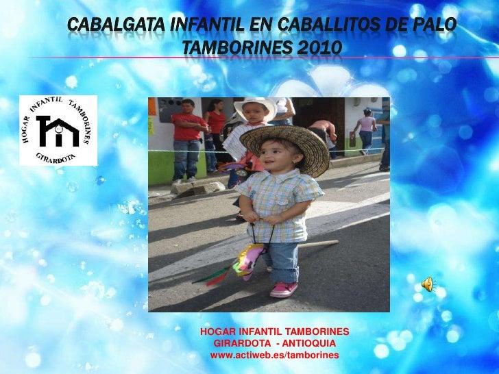 CABALGATA INFANTIL EN CABALLITOS DE PALO TAMBORINES 2010<br />HOGAR INFANTIL TAMBORINES<br />GIRARDOTA  - ANTIOQUIA<br />w...