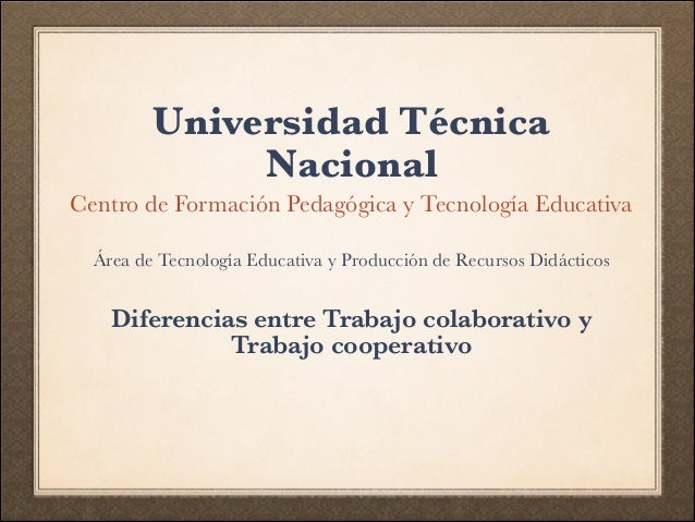 Universidad Técnica Nacional Centro de Formación Pedagógica y Tecnología Educativa  Área de Tecnología Educativa y Produc...