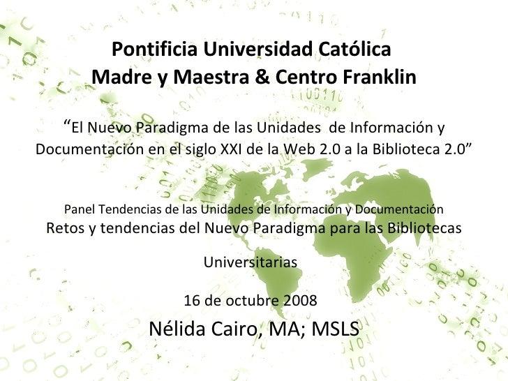 """Pontificia Universidad Católica  Madre y Maestra & Centro Franklin """" El Nuevo Paradigma de las Unidades  de Información y ..."""