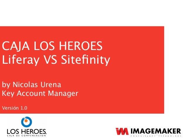 CAJA LOS HEROES Liferay VS Sitefinity by Nicolas Urena Key Account Manager Versión 1.0