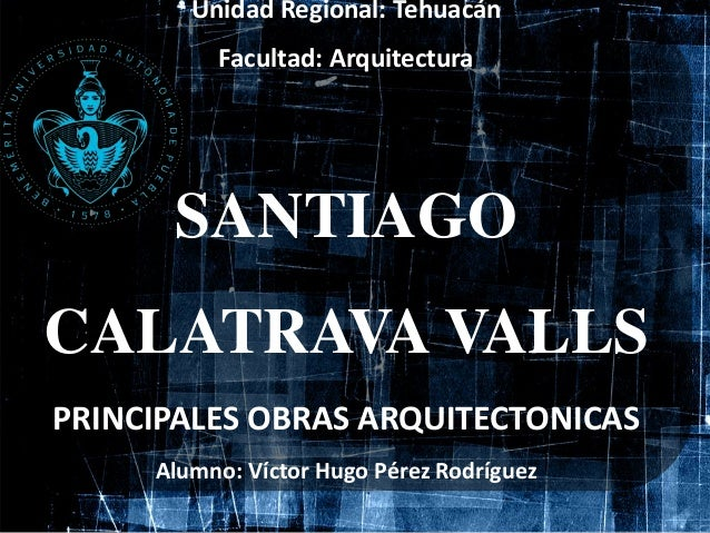 unidad regional tehuacn facultad santiago calatrava valls principales obras alumno