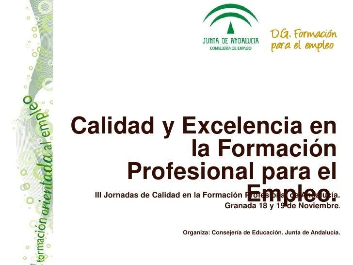 Calidad y Excelencia en            la Formación      Profesional para el                 Empleo.   III Jornadas de Calidad...