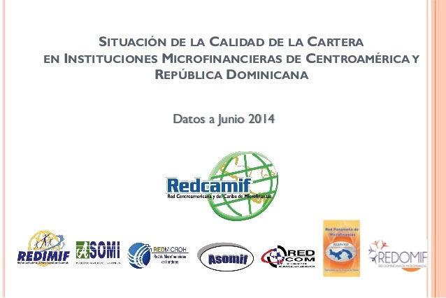 SITUACIÓN DE LA CALIDAD DE LA CARTERA EN INSTITUCIONES MICROFINANCIERAS DE CENTROAMÉRICAY REPÚBLICA DOMINICANA Datos a Jun...