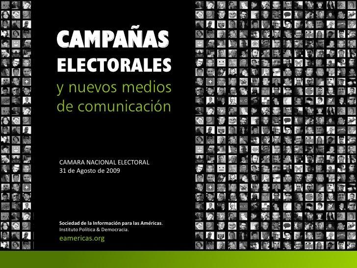 CAMPAÑAS ELECTORALES y nuevos medios de comunicación   CAMARA NACIONAL ELECTORAL 31 de Agosto de 2009     Sociedad de la I...