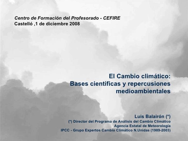 [email_address] Cambio climático.07 Centro de Formación del Profesorado - CEFIRE  Castelló ,1 de diciembre 2008 El Cambio ...