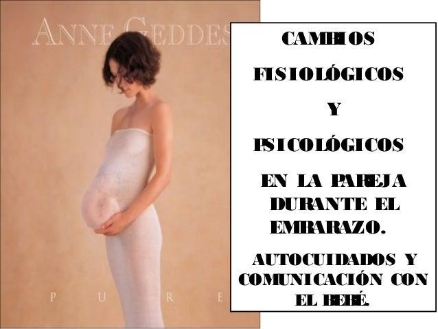 CAMBIOS FISIOLÓGICOS Y PSICOLÓGICOS EN LA PAREJA DURANTE EL EMBARAZO. AUTOCUIDADOS Y COMUNICACIÓN CON EL BEBÉ.