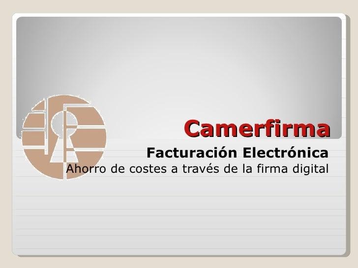 Camerfirma Facturación Electrónica Ahorro de costes a través de la firma digital