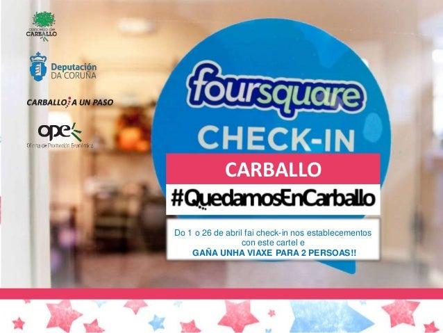 CARBALLO Do 1 o 26 de abril fai check-in nos establecementos con este cartel e GAÑA UNHA VIAXE PARA 2 PERSOAS!!
