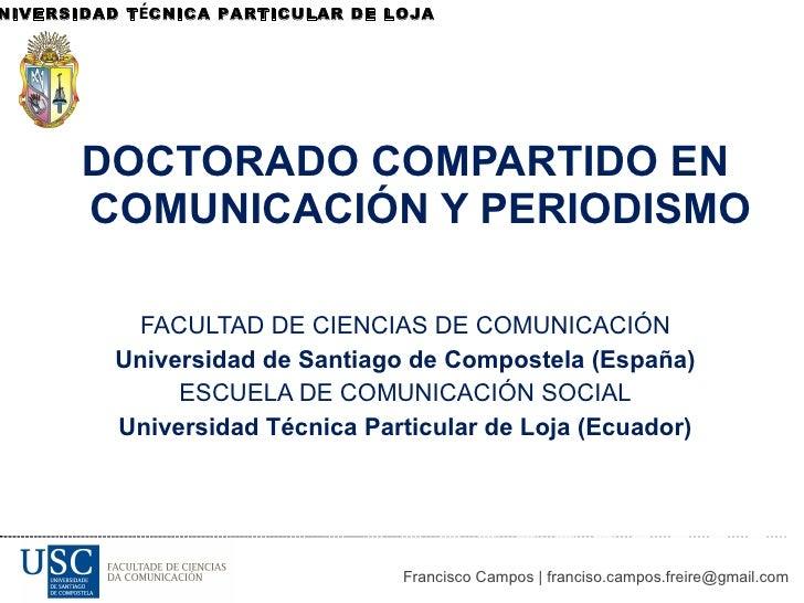 <ul><li>DOCTORADO COMPARTIDO EN COMUNICACIÓN Y PERIODISMO </li></ul><ul><li>FACULTAD DE CIENCIAS DE COMUNICACIÓN </li></ul...