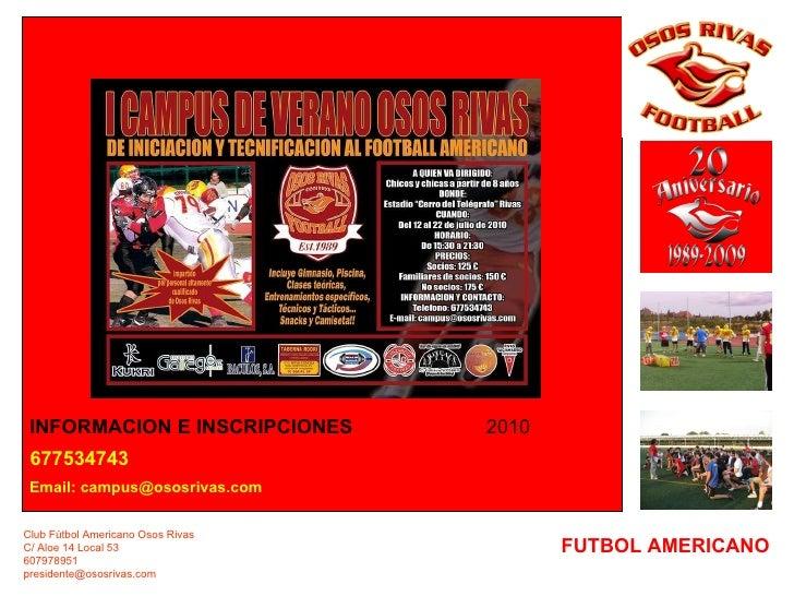 FUTBOL AMERICANO INFORMACION E INSCRIPCIONES 677534743 Email: campus@ososrivas.com Club Fútbol Americano Osos Rivas C/ Alo...
