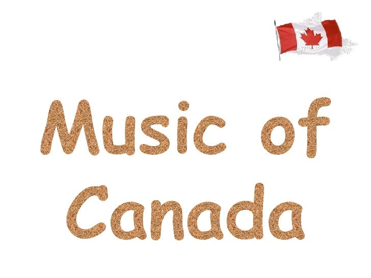 Influences• The music of Canada has many influences thathave shaped the country                     Aboriginals           ...