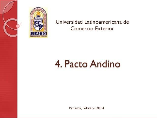 4. Pacto Andino Universidad Latinoamericana de Comercio Exterior Panamá, Febrero 2014