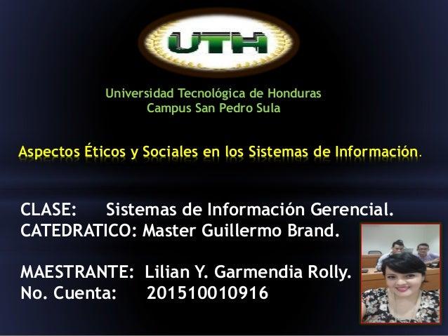 CLASE: Sistemas de Información Gerencial. CATEDRATICO: Master Guillermo Brand. MAESTRANTE: Lilian Y. Garmendia Rolly. No. ...