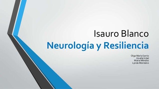 Isauro Blanco Neurología y Resiliencia Olga María Sarrio GisellaVidal Maria Méndez Lynda Montalvo