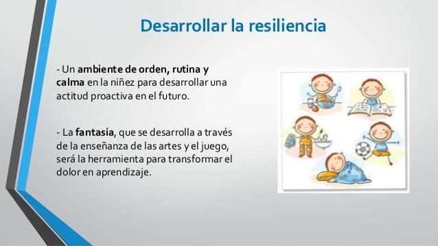 Desarrollar la resiliencia - Un ambiente de orden, rutina y calma en la niñez para desarrollar una actitud proactiva en el...