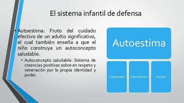 El sistema infantil de defensa Autoestima Creatividad Interrelación Humor • Autoestima: Fruto del cuidado efectivo de un a...