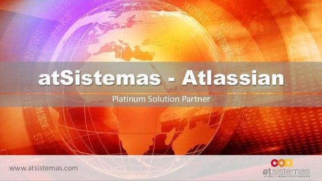 www.atsistemas.com atSistemas - Atlassian Platinum Solution Partner