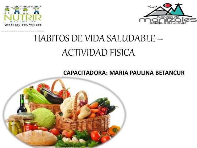 HABITOS DE VIDA SALUDABLE – ACTIVIDAD FISICA CAPACITADORA: MARIA PAULINA BETANCUR