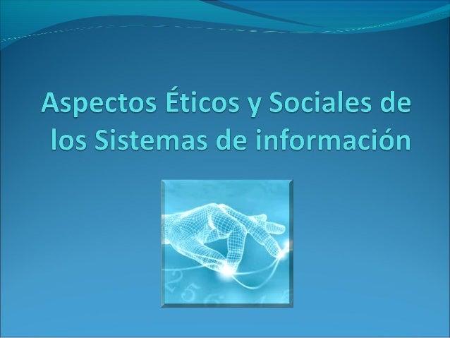 • La compresión de los aspectos éticos y sociales relacionados a sistemas, la ética se basa en los principios de hacer lo ...