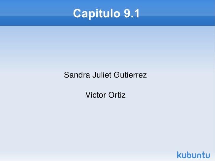 Capitulo 9.1 Sandra Juliet Gutierrez Victor Ortiz