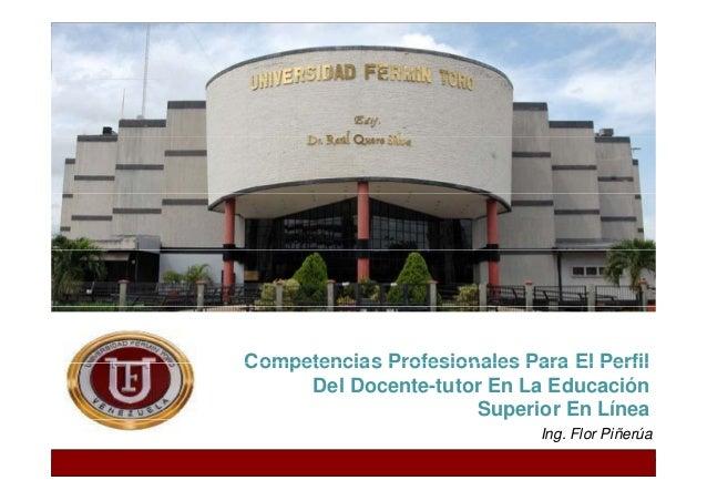 Competencias Profesionales Para El Perfil  Del Docente-tutor En La Educación  Superior En Línea  Ing. Flor Piñerúa