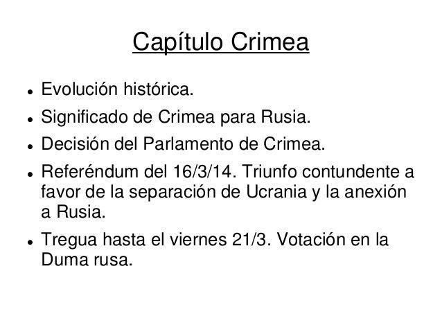 Capítulo Crimea  Evolución histórica.  Significado de Crimea para Rusia.  Decisión del Parlamento de Crimea.  Referénd...