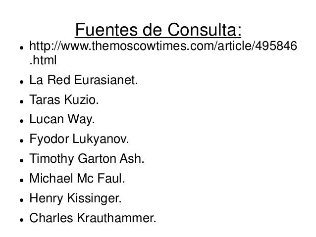 Fuentes de Consulta:  http://www.themoscowtimes.com/article/495846.html  La Red Eurasianet.  Taras Kuzio.  Lucan Way. ...