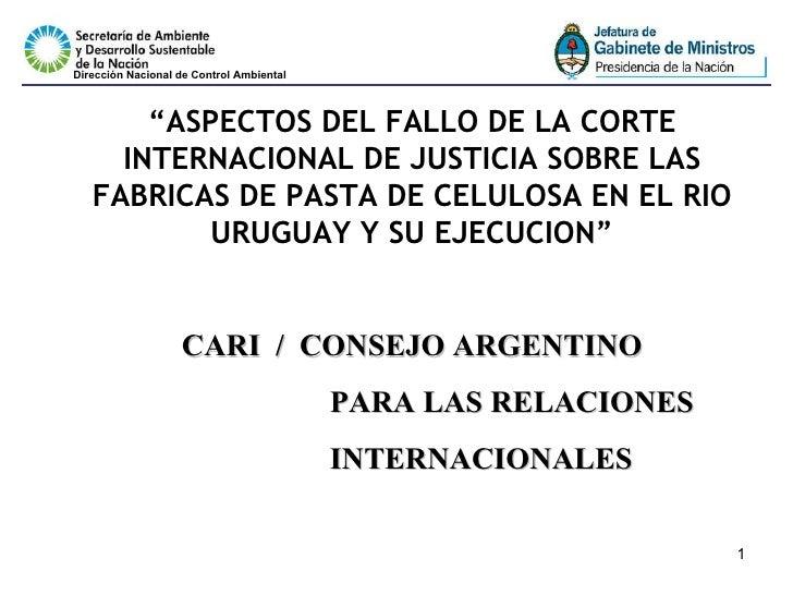 """"""" ASPECTOS DEL FALLO DE LA CORTE INTERNACIONAL DE JUSTICIA SOBRE LAS FABRICAS DE PASTA DE CELULOSA EN EL RIO URUGUAY Y SU ..."""