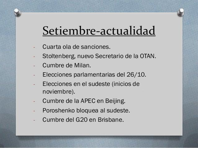 Setiembre-actualidad  -Cuarta ola de sanciones.  -Stoltenberg, nuevo Secretario de la OTAN.  -Cumbre de Milan.  -Eleccione...