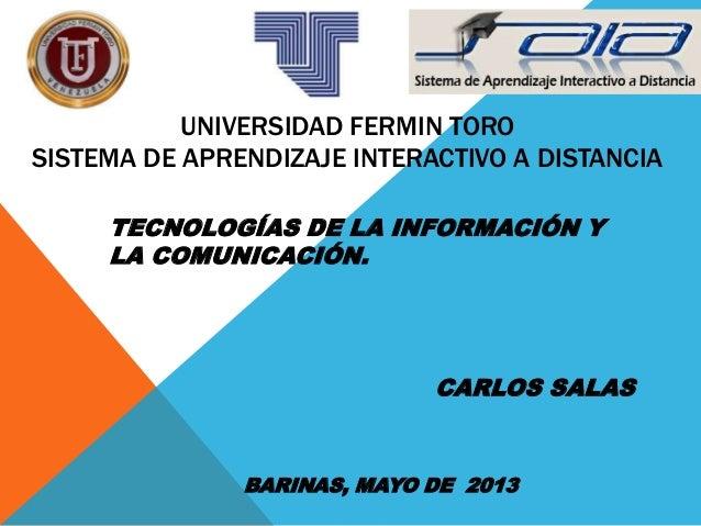 UNIVERSIDAD FERMIN TOROSISTEMA DE APRENDIZAJE INTERACTIVO A DISTANCIATECNOLOGÍAS DE LA INFORMACIÓN YLA COMUNICACIÓN.CARLOS...