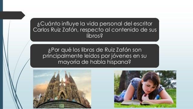 ¿Cuánto influye la vida personal del escritor Carlos Ruiz Zafón, respecto al contenido de sus libros?  ¿Por qué los libros...