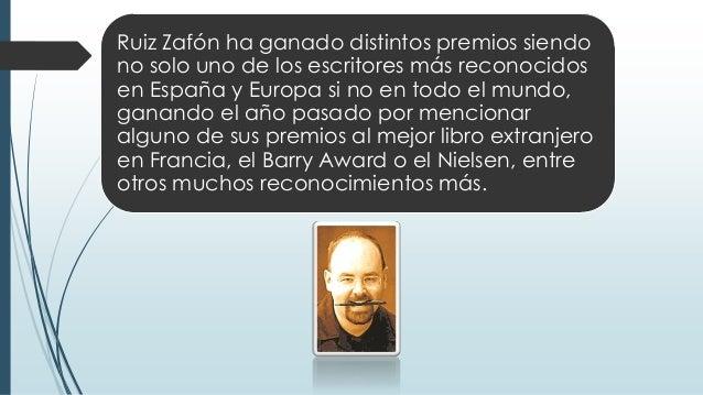Ruiz Zafón ha ganado distintos premios siendo no solo uno de los escritores más reconocidos en España y Europa si no en to...