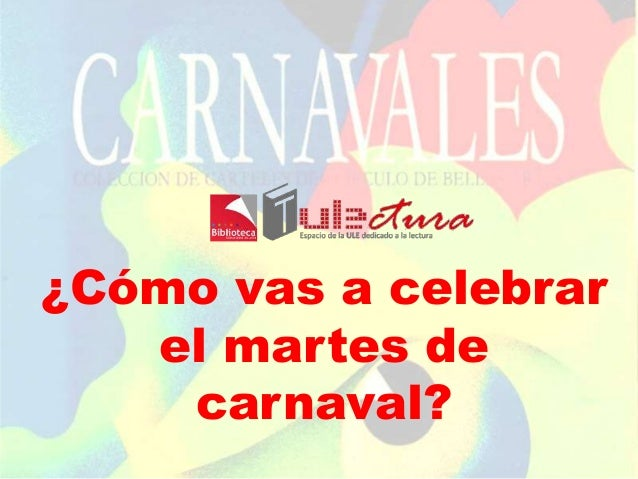 ¿Cómo vas a celebrar el martes de carnaval? ¿Cómo vas a celebrar el martes de carnaval?