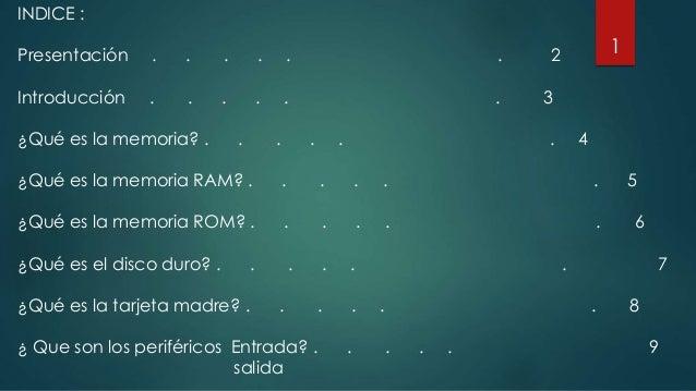 INDICE : Presentación . . . . . . 2 Introducción . . . . . . 3 ¿Qué es la memoria? . . . . . . 4 ¿Qué es la memoria RAM? ....