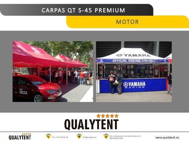 CARPAS QT S-45 PREMIUM MOTOR www.qualytent.esTel. +34 93 497 61 08 info@qualytent.es Pol. Ind. Bonavista, Cam� de la Pelle...