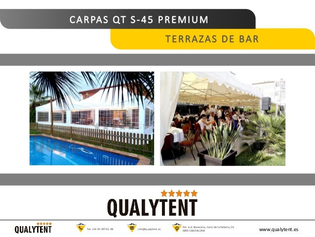 CARPAS QT S-45 PREMIUM TERRAZAS DE BAR www.qualytent.esTel. +34 93 497 61 08 info@qualytent.es Pol. Ind. Bonavista, Cam� d...