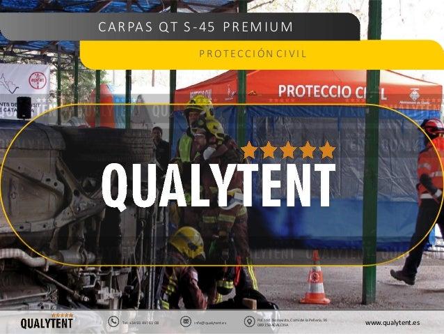 CARPAS QT S-45 PREMIUM P ROT EC C I �N C I V I L Pol. Ind. Bonavista, Cam� de la Peller�a, 36 08915BADALONA www.qualytent....