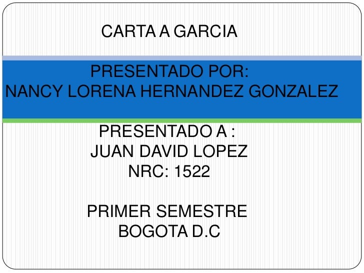 CARTA A GARCIA        PRESENTADO POR:NANCY LORENA HERNANDEZ GONZALEZ        PRESENTADO A :       JUAN DAVID LOPEZ         ...