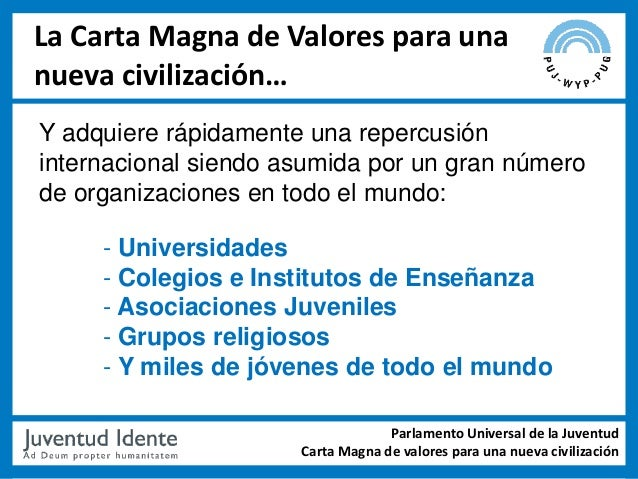 La Carta Magna de Valores para unanueva civilización…Y adquiere rápidamente una repercusióninternacional siendo asumida po...