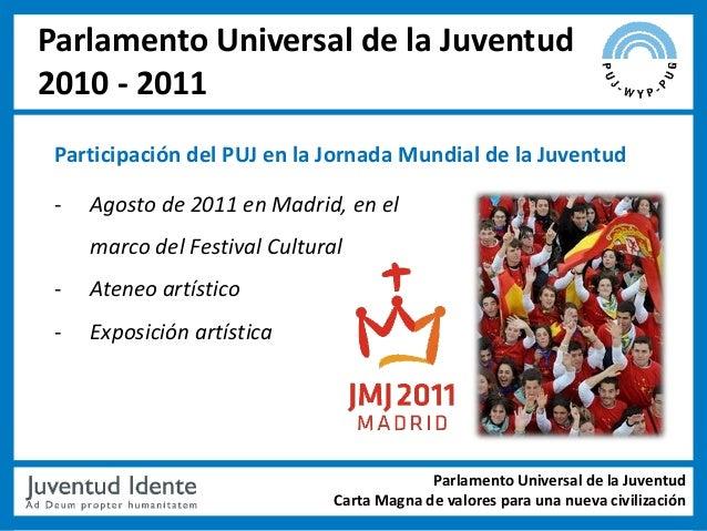 Parlamento Universal de la Juventud2010 - 2011 Participación del PUJ en la Jornada Mundial de la Juventud -   Agosto de 20...