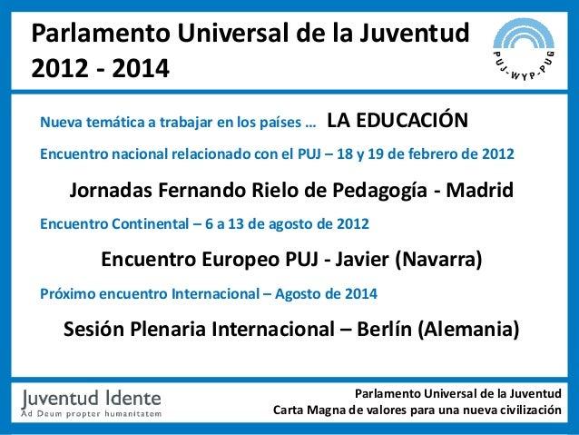 Parlamento Universal de la Juventud2012 - 2014Nueva temática a trabajar en los países …   LA EDUCACIÓNEncuentro nacional r...