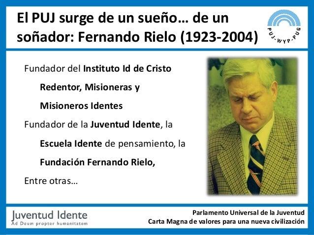 El PUJ surge de un sueño… de unsoñador: Fernando Rielo (1923-2004) Fundador del Instituto Id de Cristo    Redentor, Mision...