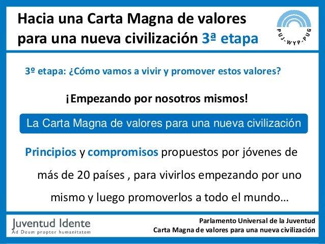 Hacia una Carta Magna de valorespara una nueva civilización 3ª etapa 3º etapa: ¿Cómo vamos a vivir y promover estos valore...