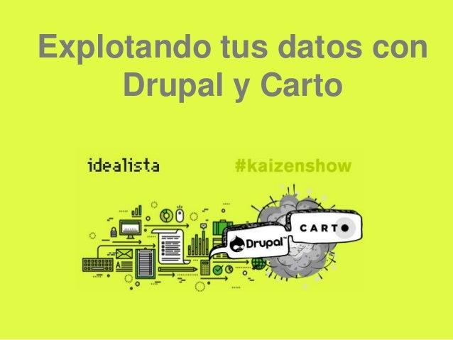 Explotando tus datos con Drupal y Carto