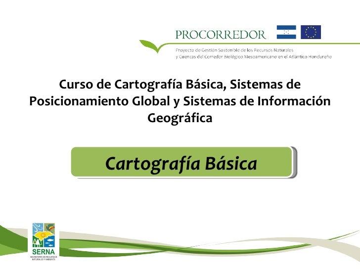 Curso de Cartografía Básica, Sistemas de Posicionamiento Global y Sistemas de Información Geográfica Cartografía Básica